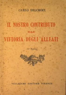 Il nostro contributo alla vittoria degli alleati: Delcroix Carlo