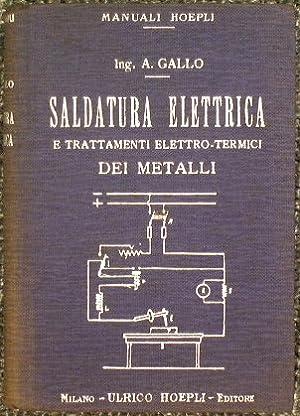 Saldatura elettrica e trattamenti elettro-termici dei metalli: Gallo Antonio