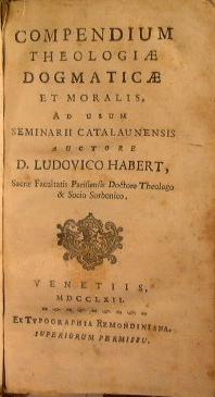 Compendium theologiae dogmaticae et moralis, ad usum: Ludovico Habert