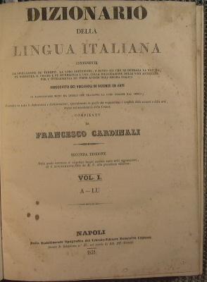 Dizionario della lingua Italiana contenente la spiegazione de' termini .compilato da Francesco...