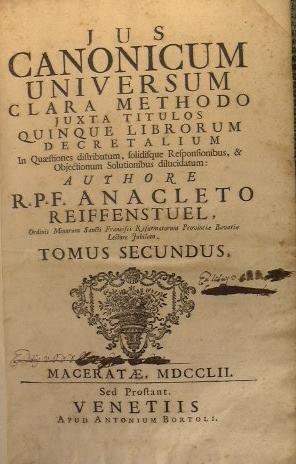 Jus Canonicum Universum. Clara Methodo Juxta Titulos: Reiffenstuel Anacleto