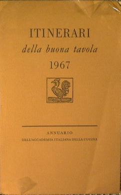 Itinerari della buona tavola 1967 Annuario dell'Accademia: AA.VV.