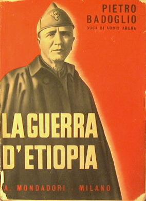 La guerra d'Etiopia: Badoglio Pietro