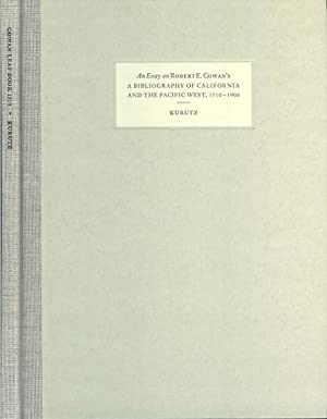 AN ESSAY ON ROBERT E. COWAN'S A BIBLIOGRAPHY OF CALIFORNIA AND THE PACIFIC WEST, 1510-1906. ...