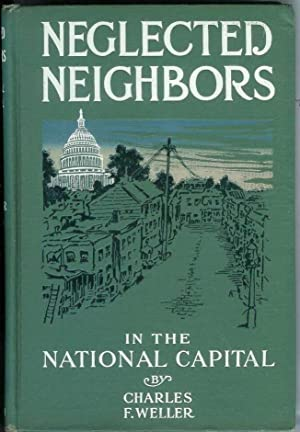 NEGLECTED NEIGHBORS: Stories of Life in the Alleys, Tenements and Shanties of the National Capital....