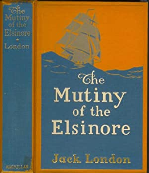 THE MUTINY OF THE ELSINORE.: London, Jack.