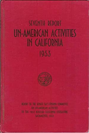 SEVENTH REPORT OF THE SENATE FACT-FINDING COMMITTEE ON UN-AMERICAN ACTIVITIES, 1953: California ...