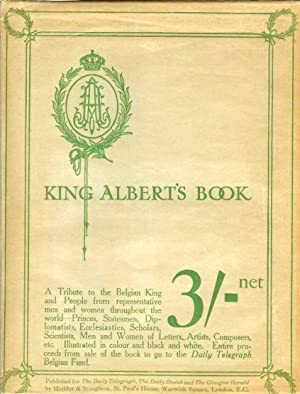 KING ALBERT'S BOOK: A Tribute to the Belgian King and People from Representative Men and Women...