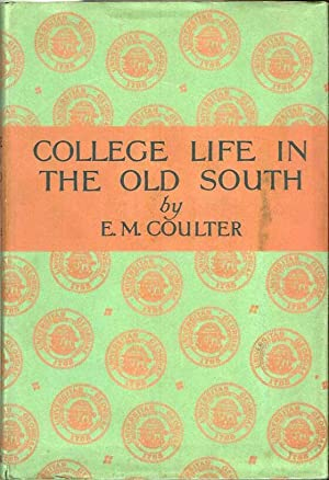 COLLEGE LIFE IN THE OLD SOUTH: Coulter, E. Merton.