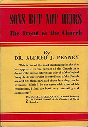 SONS BUT NOT HEIRS: The Trend of the Church.: Penney, Dr. Alfred J.