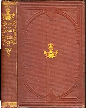 HISTORY OF THE KNIGHTS OF PYTHIAS, with an Account of the Life and Times of Damon and Pythias.: ...