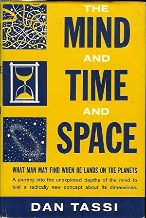 THE MIND IN TIME AND SPACE.: Tassi, Dan.