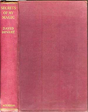 SECRETS OF MY MAGIC: In Which Are Disclosed for the First Time the Secrets of Some of the Greatest ...