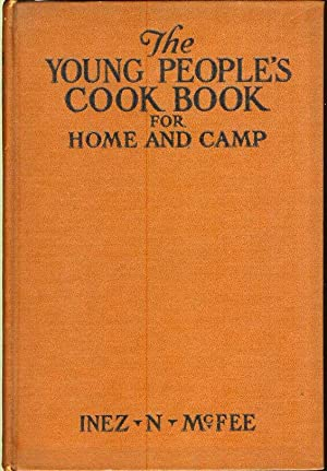 THE YOUNG PEOPLE'S COOK BOOK FOR HOME AND CAMP.: McFee, Inez