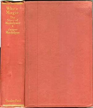 WHITE MAGIC: The Story of Maskelynes. With 25 illustrations.: Maskelyne, Jasper.