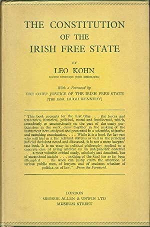 THE CONSTITUTION OF THE IRISH FREE STATE.: Kohn, Leo.With a Foreword by the Chief Justice of the ...