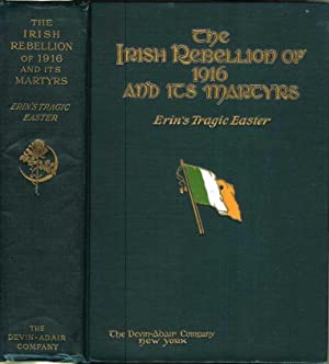 THE IRISH REBELLION OF 1916 AND ITS MARTYRS: Erin's Tragic Easter.: Colum, Padraic; Maurice ...