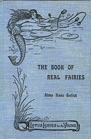 THE BOOK OF REAL FAIRIES. (Lotus Leaves for the Young No. III.): Gulick, Alma Kunz.