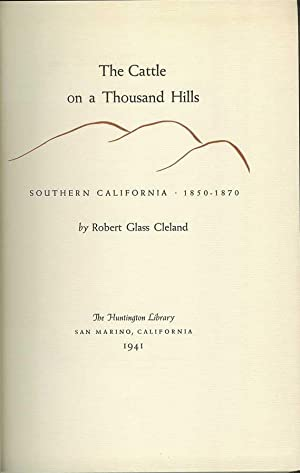 THE CATTLE ON A THOUSAND HILLS: Southern California, 1850-1870: Cleland, Robert Glass.