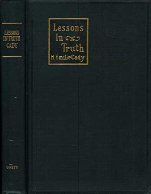 LESSONS IN TRUTH: A Course of Twelve: Cady, H. Emilie.