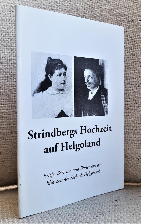 Strindbergs Hochzeit auf Helgoland. Briefe, Berichte und: Wallmann, Eckhard (Hrsg.)