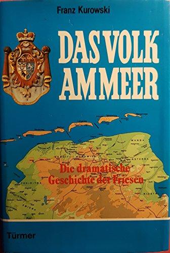 Das Volk am Meer : d. dramat. Geschichte d. Friesen. Franz Kurowski
