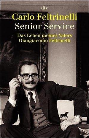Senior Service : das Leben meines Vaters: Feltrinelli, Carlo (Verfasser):
