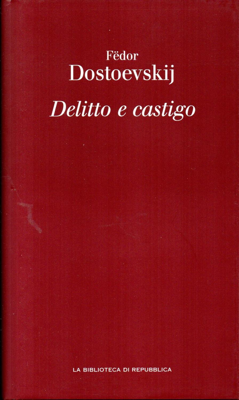 Delitto e castigo. Romanzo ib sei parti e un epilogo. Introduzione e Traduzione di Cesare G. De Michelis - Fedor Dostoevskij