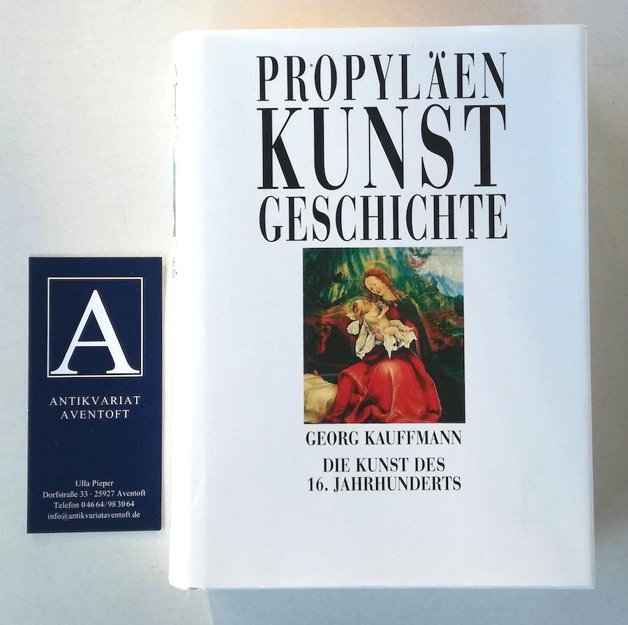 Die Kunst des 16. Jahrhunderts - Propyläen: Kauffmann, Georg