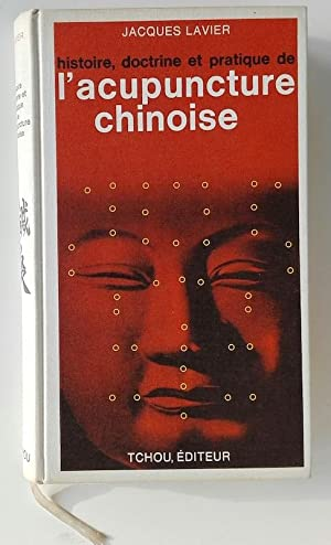 histoire, doctrine et pratique de l'acupuncture chinoise: Lavier, Jacques