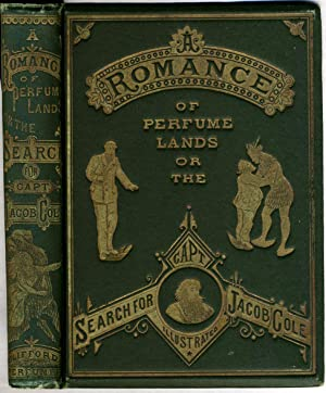 A Romance of Perfume Lands, or the Search for Capt. Jacob Cole with Interesting Facts about Perfu...