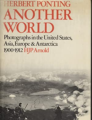 Herbert Ponting: Another World: Photographs in the United States, Asia, Europe and Antarctica, 19...