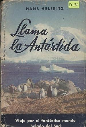 Llama la Antartida: Viaje por el Fantastico Mundo Helado del Sud [It is Called Antarctica: Journey ...