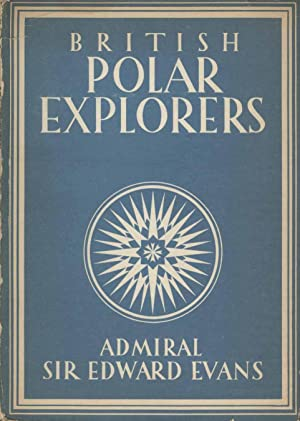 British Polar Explorers: Admiral Sir Edward Evans