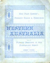 Western Australia its Past History; Present Trade & Resources; its future position in the Austral...