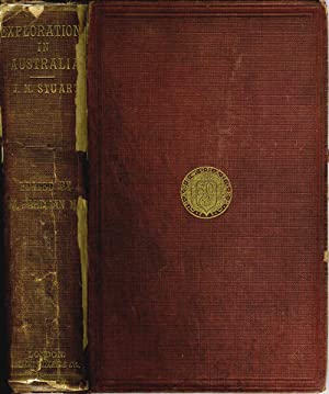 Explorations in Australia: The Journals of John McDouall Stuart during the years 1858, 1859, 1860...