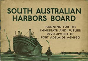 The South Australian Harbors Board. Planning for the Immediate and Future Development of Port ...