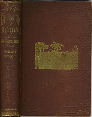 Explorations in Africa, By Dr. David Livingstone, and Others, Giving a Full Account of the Stanle...