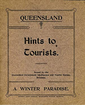 Queensland, The Queen State of the Commonwealth. Hints to Tourists. A Winter Paradise. Delightful ...