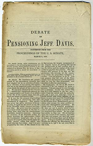 Debate on Pensioning Jeff. Davis. Condensed from the Proceedings of the U. S. Senate, March 3, 1879...