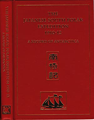 The Japanese South Polar Expedition 1910 - 12. A Record of Antarctica