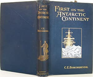 First on the Antarctic Continent. Being an Account of the British Antarctic Expedition 1898-1900