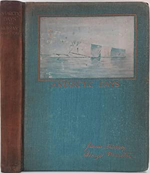 Antarctic Days. Sketches of the Homely Side of Polar Life by Two of Shackleton's Men