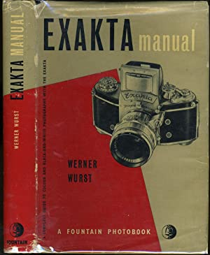 Exakta Manual. The Complete Guide to Miniature Photography with the Exakta Camera. Trans. from th...
