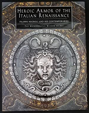 Heroic Armor of the Italian Renaissance. Filippo Negroli and His Contemporaries