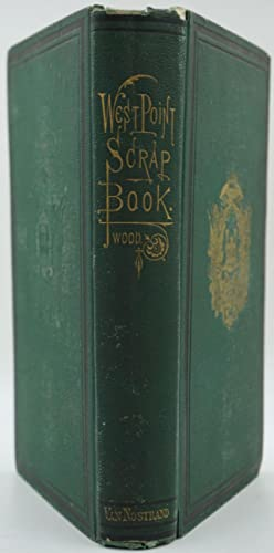 The West Point Scrap Book. A Collection of Stories, Songs, and Legends of the United States Milit...