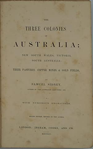 Three Colonies of Australia: New South Wales, Victoria, South Australia. Their Pastures, Copper M...