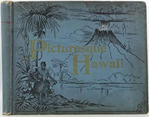 Picturesque Hawaii. A Charming Description of Her Unique History, Strange People, Exquisite Clima...