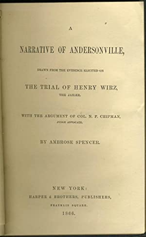 A Narrative of Andersonville, Drawn From the Evidence Elicited On the Trial of Henry Wirz the Jai...