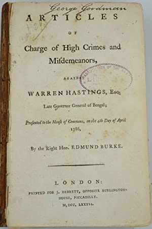 Articles of Charge of High Crimes and Misdemeanors, Against Warren Hastings, Esq. Late Governor G...